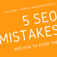Liverpool web consultant DJC Design focus on a 5 search engine optimisation mistakes that businesses and bloggers should definitely avoid in their SEO strategies in the UK.